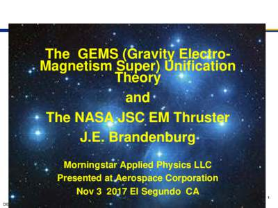 The GEMS (Gravity ElectroMagnetism Super) Unification Theory and The NASA JSC EM Thruster J.E. Brandenburg Morningstar Applied Physics LLC