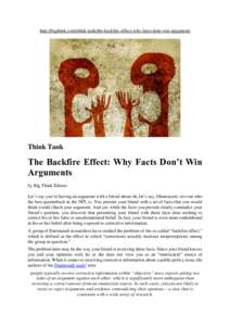 http://bigthink.com/think-tank/the-backfire-effect-why-facts-dont-win-arguments  Think Tank The Backfire Effect: Why Facts Don't Win Arguments