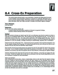 8.4 Cross-Ex Preparation This activity builds advanced skills in cross-examination. Students will collaboratively generate a list of strategic cross-examination questions in response to a particular affirmative case in o