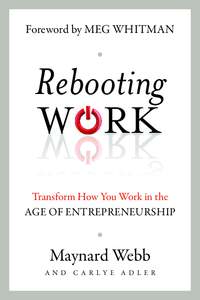 Foreword by MEG WHITMAN  Rebooting W RK Transform How You Work in the AGE OF ENTREPRENEURSHIP