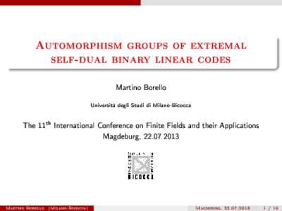 Automorphism groups of extremal self-dual binary linear codes Martino Borello Università degli Studi di Milano-Bicocca  The 11