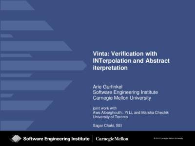 Vinta: Verification with INTerpolation and Abstract iterpretation Arie Gurfinkel Software Engineering Institute Carnegie Mellon University