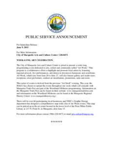 PUBLIC SERVICE ANNOUNCEMENT For Immediate Release June 9, 2015 For More Information: City of Marquette Arts and Culture CenterWEEK-LONG ART CELEBRATION