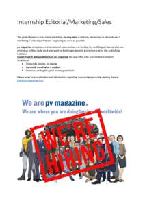 Internship Editorial/Marketing/Sales The global leader in solar trade publishing pv magazine is offering internships in the editorial / marketing / sales departments - beginning as soon as possible. pv magazine comprises