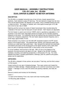USER MANUAL / ASSEMBLY INSTRUCTIONS CAL-AV Labs, Inc. 2D-40A DUAL-DRIVEN ELEMENT 40 METER ANTENNA DESCRIPTION: The 2D-40A is a rotatable horizontal array of two full-size, closely spaced driven elements. Each element is