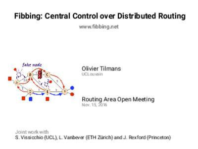 Fibbing: Central Control over Distributed Routing www.fibbing.net Olivier Tilmans UCLouvain