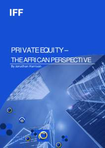 PRIVATE EQUITY –  THE AFRICAN PERSPECTIVE By Jonathan Harrison  Private Equity – The African Perspective