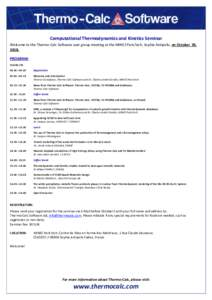 Computational Thermodynamics and Kinetics Seminar Welcome to the Thermo-Calc Software user group meeting at the MINES ParisTech, Sophia Antipolis, on October 30, 2018. PROGRAM: October – 09.00