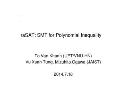 raSAT: SMT for Polynomial Inequality  To Van Khanh (UET/VNU-HN) Vu Xuan Tung, Mizuhito Ogawa (JAIST