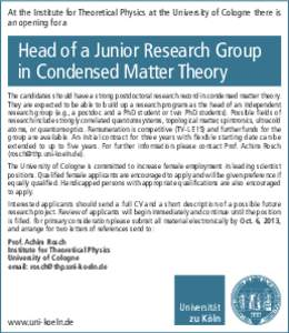 At the Institute for Theoretical Physics at the University of Cologne there is an opening for a Head of a Junior Research Group in Condensed Matter Theory The candidates should have a strong postdoctoral research record