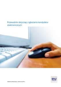 Przewodnik dotyczący zgłaszania kandydatur elektronicznych Ostatnia aktualizacja: kwiecień 2016 r.  Spis treści