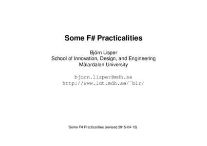 Some F# Practicalities Björn Lisper School of Innovation, Design, and Engineering Mälardalen University  http://www.idt.mdh.se/˜blr/