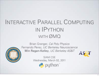INTERACTIVE PARALLEL COMPUTING IN IPYTHON WITH ØMQ Brian Granger, Cal Poly Physics Fernando Perez, UC Berkeley Neuroscience Min Ragan-Kelley, UC Berkeley AS&T