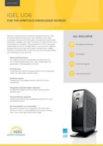 DATA SHEET  IGEL UD6 FOR THE AMBITIOUS KNOWLEDGE WORKER  Maximum performance for maximum requirements! Our most