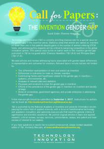 THE INVENTION GENDER GAP Guest Editor: Florence Haseltine Technology and Innovation (T&I) is currently soliciting manuscripts for a special issue on the gender gap in the invention arena. Statistics show that women are n