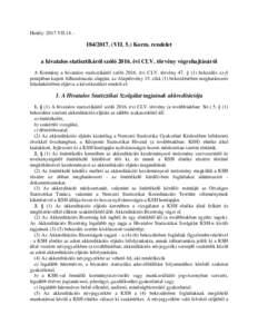 Hatály: 2017.VII. (VII. 5.) Korm. rendelet a hivatalos statisztikáról szóló 2016. évi CLV. törvény végrehajtásáról A Kormány a hivatalos statisztikáról szóló 2016. évi CLV. törvény 47.