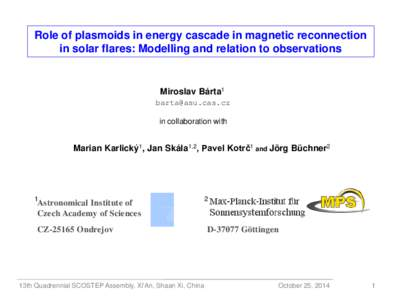 Role of plasmoids in energy cascade in magnetic reconnection in solar flares: Modelling and relation to observations Miroslav Bárta1  in collaboration with