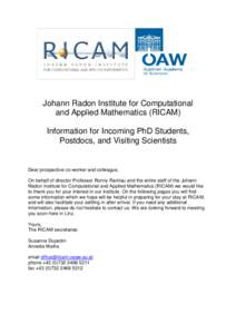 Johann Radon Institute for Computational and Applied Mathematics (RICAM) Information for Incoming PhD Students, Postdocs, and Visiting Scientists  Dear prospective co-worker and colleague,