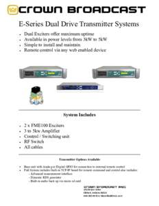 E-Series Dual Drive Transmitter Systems Dual Exciters offer maximum uptime Available in power levels from 3kW to 5kW Simple to install and maintain Remote control via any web enabled device
