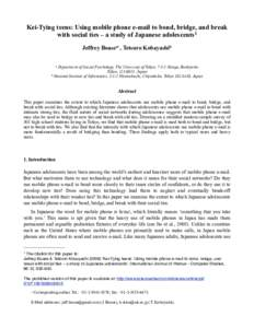 Kei-Tying teens: Using mobile phone e-mail to bond, bridge, and break with social ties – a study of Japanese adolescents 1 Jeffrey Boasea∗ , Tetsuro Kobayashib a  Department of Social Psychology, The University of To