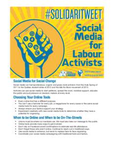 Social Media for Social Change Social media can fuel spontaneous, organic and grass-roots activism: from the Arab Spring of 2011 to the Québec student strike of 2012 and the Idle No More movement ofActivists can