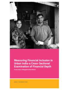 Measuring Financial Inclusion in Urban India-a Cross-Sectional Examination of Financial Depth A case study of Bangalore Urban District  JANA FOUNDATION