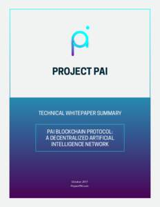 PROJECT PAI  TECHNICAL WHITEPAPER SUMMARY PAI BLOCKCHAIN PROTOCOL: A DECENTRALIZED ARTIFICIAL INTELLIGENCE NETWORK