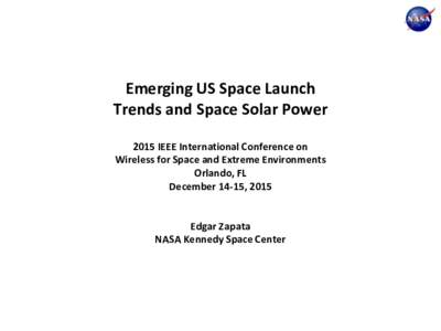 Emerging US Space Launch Trends and Space Solar Power 2015 IEEE International Conference on Wireless for Space and Extreme Environments Orlando, FL December 14-15, 2015