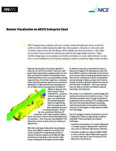 Remote Visualization on ANSYS Enterprise Cloud  ANSYS engineering simulation software is used by product development teams around the world, in order to understand and predict how their products will perform in the real