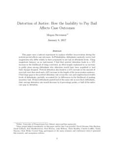 Distortion of Justice: How the Inability to Pay Bail Affects Case Outcomes Megan Stevenson∗† January 8, 2017  Abstract