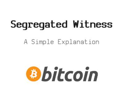 Segregated Witness A Simple Explanation Segregated Witness  Segregated Witness