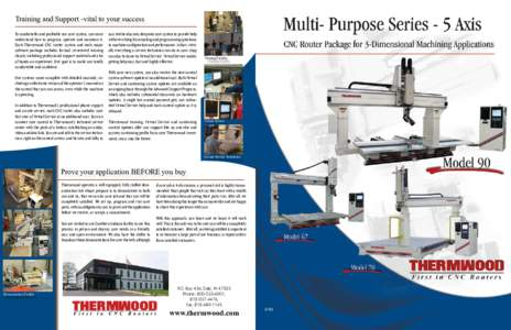 Training and Support -vital to your success To comfortably and profitably use your system, you must understand how to program, operate and maintain it. Each Thermwood CNC router system and each major software package inc