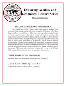 Exploring Geodesy and Geomatics: Lecture Series All are invited to attend WHAT ON EARTH IS GEODESY AND GEOMATICS? The pyramids, the English Channel tunnel, supercolliders, satellites, flood