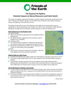 The Keystone XL Pipeline: Potential Impacts on Natural Resources and Public Health The Keystone XL pipeline, proposed by Canadian oil and gas company TransCanada, would stretch more than 1,700 miles from Alberta, Canada