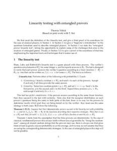 Linearity testing with entangled provers Thomas Vidick (Based on joint work with T. Ito) We first recall the definition of the linearity test, and give a brief proof of its soundness for the case of classical players, in