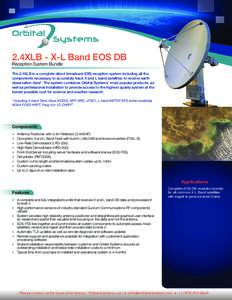 2.4XLB - X-L Band EOS DB Reception System Bundle The 2.4XLB is a complete direct broadcast (DB) reception system including all the components necessary to accurately track X and L band satellites to receive earth observa