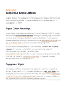Society & Culture  Cultural & Social Affairs Migros Culture Percentage and the Engagement Migros development fund invested, inter alia, in social cohesion and the development of young talent in 2017.