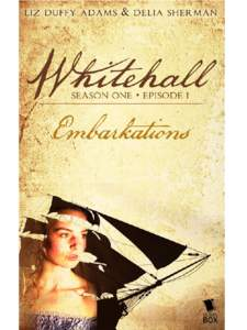 Whitehall Episode 1: Embarkations Copyright © 2016 text by Serial Box Publishing, LLC.  All Rights Reserved, including the right of reproduction, in whole or in part, in any audio, electronic, mechanical, physical,