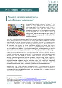 Press Release : 5 March 2015 NEW JOINT STEPS FOR ENERGY EFFICIENCY IN THE EUROPEAN TEXTILE INDUSTRY Euratex-led Energy Made-to-Measure campaign1 - the initiative for energy efficiency in the European textile and clothing