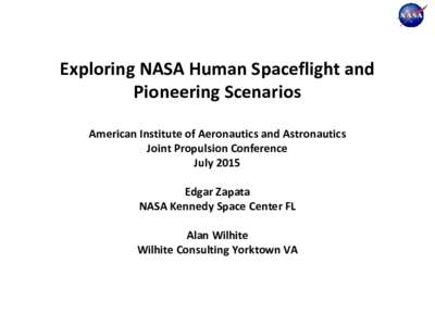 Exploring NASA Human Spaceflight and Pioneering Scenarios American Institute of Aeronautics and Astronautics Joint Propulsion Conference July 2015 Edgar Zapata
