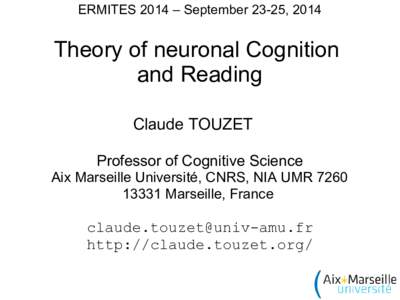 ERMITES 2014 – September 23-25, 2014  Theory of neuronal Cognition and Reading Claude TOUZET Professor of Cognitive Science
