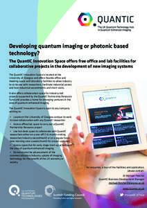 Developing quantum imaging or photonic based technology? The QuantIC Innovation Space offers free office and lab facilities for collaborative projects in the development of new imaging systems The QuantIC Innovation Spac