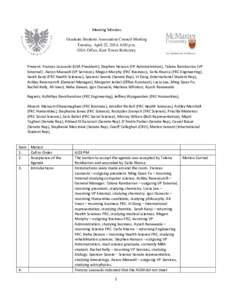 Meeting Minutes Graduate Students Association Council Meeting Tuesday, April 22, 2014, 6:00 p.m. GSA Office, East Tower Refectory  Present: Frances Lasowski (GSA President), Stephen Hanson (VP Administration), Talena Ram
