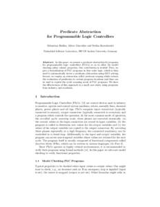 Predicate Abstraction for Programmable Logic Controllers Sebastian Biallas, Mirco Giacobbe and Stefan Kowalewski Embedded Software Laboratory, RWTH Aachen University, Germany  Abstract. In this paper, we present a predic