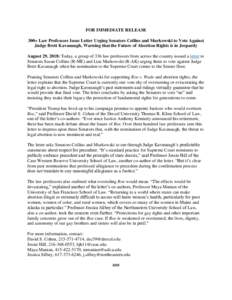 FOR IMMEDIATE RELEASE 300+ Law Professors Issue Letter Urging Senators Collins and Murkowski to Vote Against Judge Brett Kavanaugh, Warning that the Future of Abortion Rights is in Jeopardy August 29, 2018: Today, a grou
