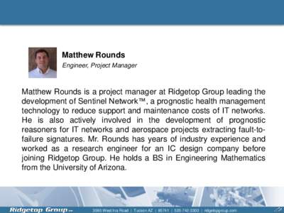 Matthew Rounds Engineer, Project Manager Matthew Rounds is a project manager at Ridgetop Group leading the development of Sentinel Network™, a prognostic health management technology to reduce support and maintenance c