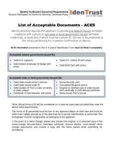 Identity Verification Document Requirements Access Certificates for Electronic Services Certificate Policy List of Acceptable Documents - ACES Identity proofing requires the applicant to provide one federal-issued verifi