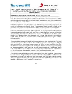 SONY MUSIC ENTERTAINMENT AND TENCENT MUSIC ANNOUNCE RENEWAL OF MAINLAND CHINA STRATEGIC DISTRIBUTION ARRANGEMENT SHENZHEN / HONG KONG / NEW YORK, Monday, 3 October, 2016 Sony Music Entertainment (Sony Music) and Tencent