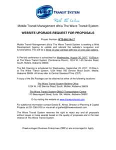 Mobile Transit Management d/b/a The Wave Transit System WEBSITE UPGRADE-REQUEST FOR PROPOSALS Project Number: WTS-08-21A-17 Mobile Transit Management d/b/a/ The Wave Transit System is seeking a Web Development Agency to