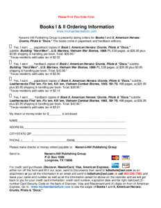 Please Print This Order Form  Books I & II Ordering Information www.michaeldankellum.com Navarro-Hill Publishing Group is presently taking orders for Books I and II, American Heroes: Grunts, Pilots &